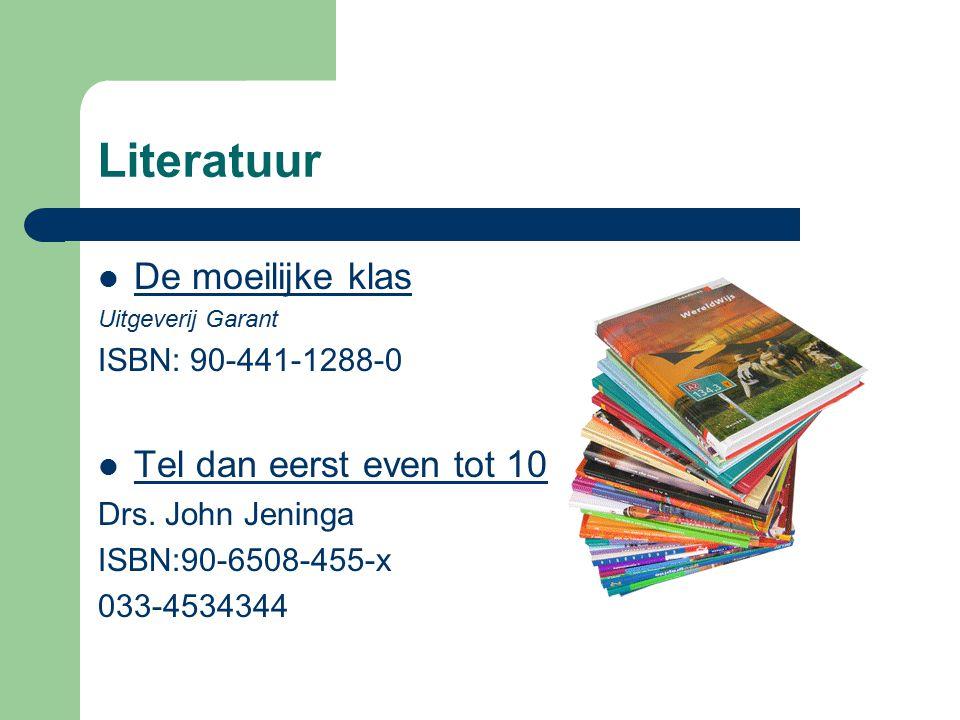 Literatuur De moeilijke klas Uitgeverij Garant ISBN: 90-441-1288-0 Tel dan eerst even tot 10 Drs. John Jeninga ISBN:90-6508-455-x 033-4534344