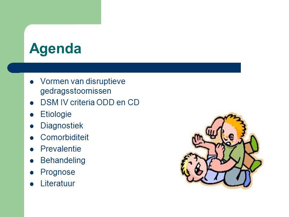Agenda Vormen van disruptieve gedragsstoornissen DSM IV criteria ODD en CD Etiologie Diagnostiek Comorbiditeit Prevalentie Behandeling Prognose Literatuur