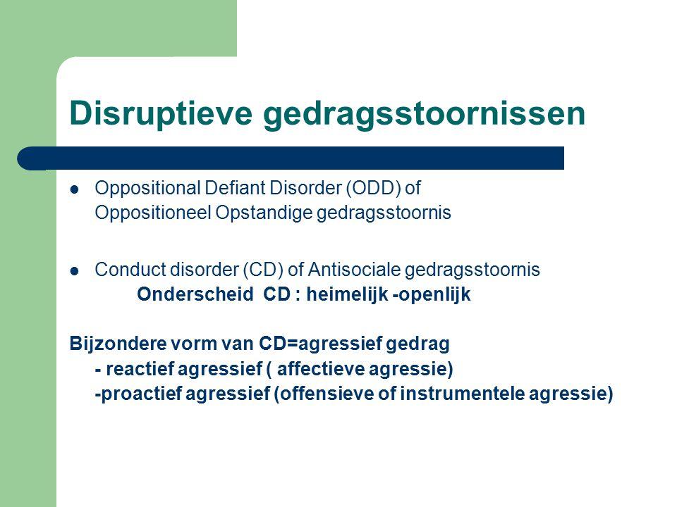 Disruptieve gedragsstoornissen Oppositional Defiant Disorder (ODD) of Oppositioneel Opstandige gedragsstoornis Conduct disorder (CD) of Antisociale ge