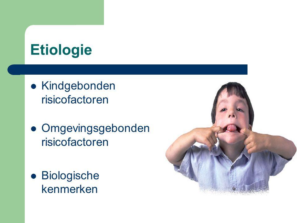Etiologie Kindgebonden risicofactoren Omgevingsgebonden risicofactoren Biologische kenmerken