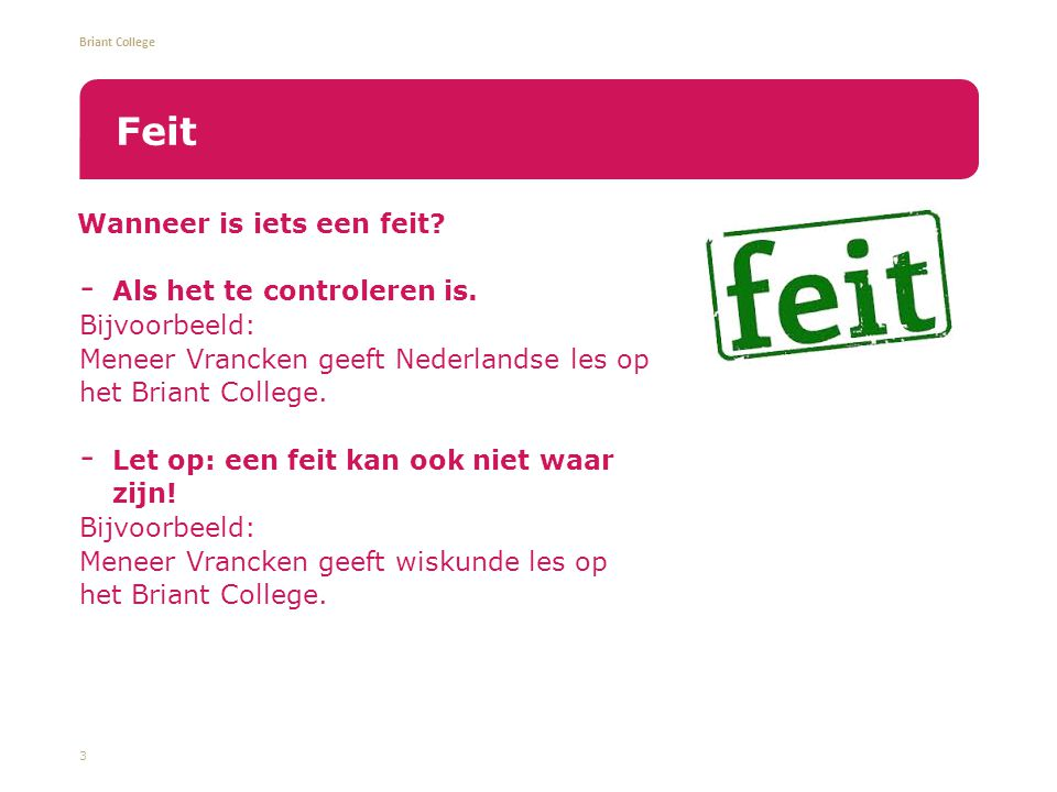 Briant College Wanneer is iets een feit?  Als het te controleren is. Bijvoorbeeld: Meneer Vrancken geeft Nederlandse les op het Briant College.  Let
