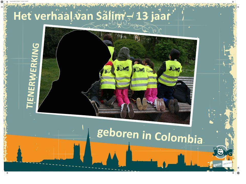 geboren in Colombia Het verhaal van Salim – 13 jaar TIENERWERKING