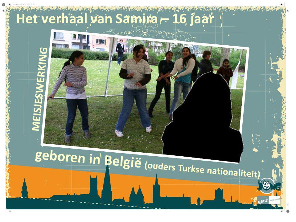 Het verhaal van Samira – 16 jaar geboren in België (ouders Turkse nationaliteit) gescheiden ouders woonde van haar 8 jaar tot 16 jaar bij haar grootouders in Turkije intra- familiaal geweld woont bij haar vader en stiefmoeder