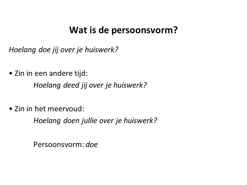 Wat is de persoonsvorm? Hoelang doe jij over je huiswerk? Zin in een andere tijd: Hoelang deed jij over je huiswerk? Zin in het meervoud: Hoelang doen