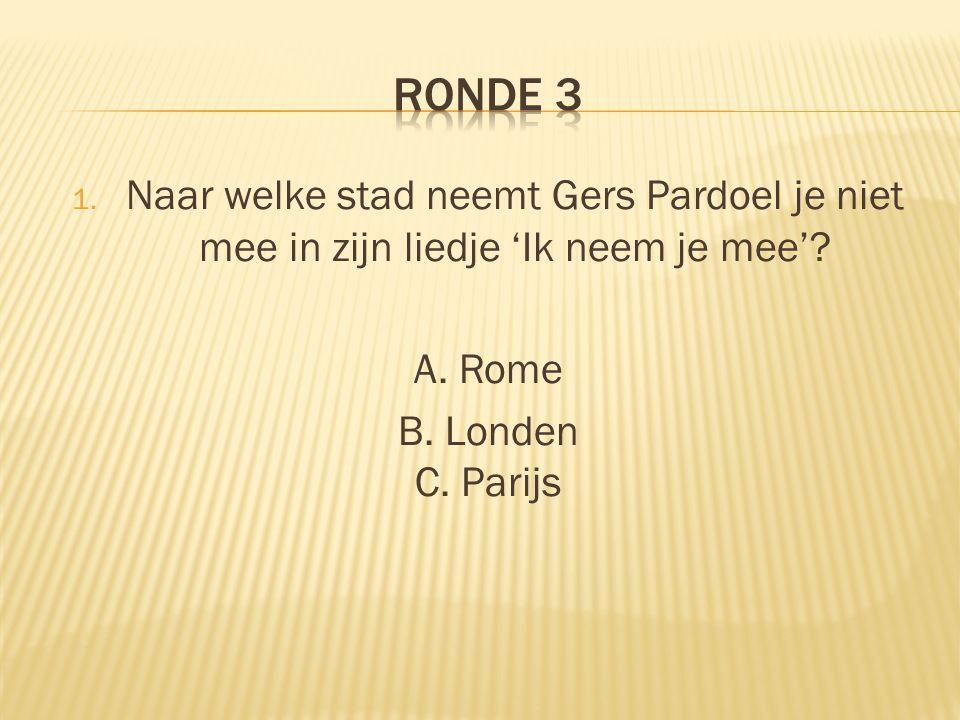 1. Naar welke stad neemt Gers Pardoel je niet mee in zijn liedje 'Ik neem je mee'? A. Rome B. Londen C. Parijs