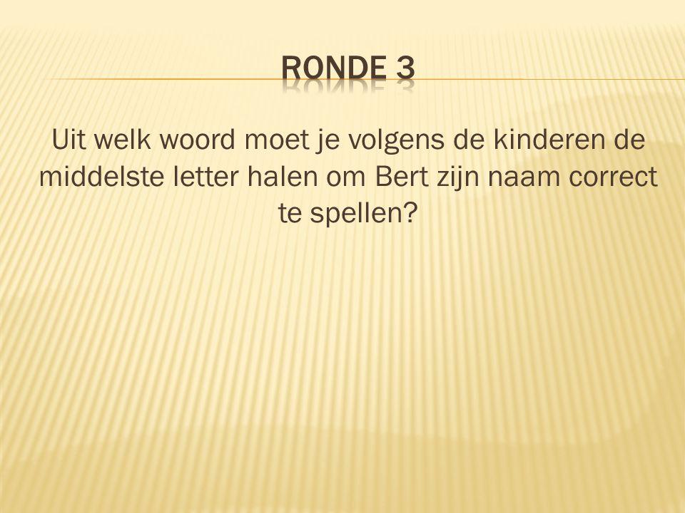 Uit welk woord moet je volgens de kinderen de middelste letter halen om Bert zijn naam correct te spellen?