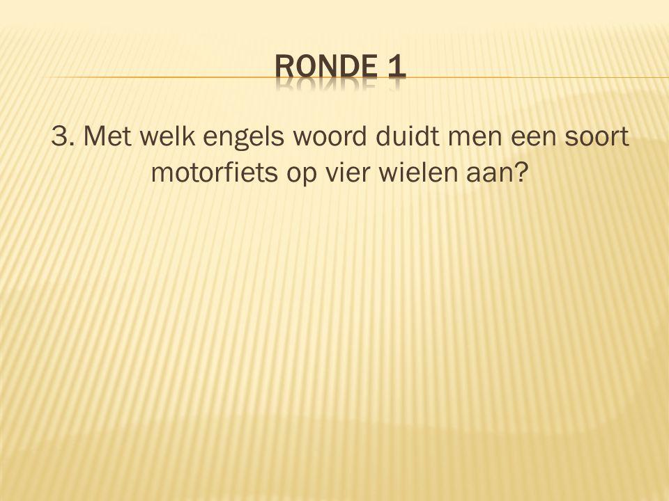 3. Met welk engels woord duidt men een soort motorfiets op vier wielen aan?