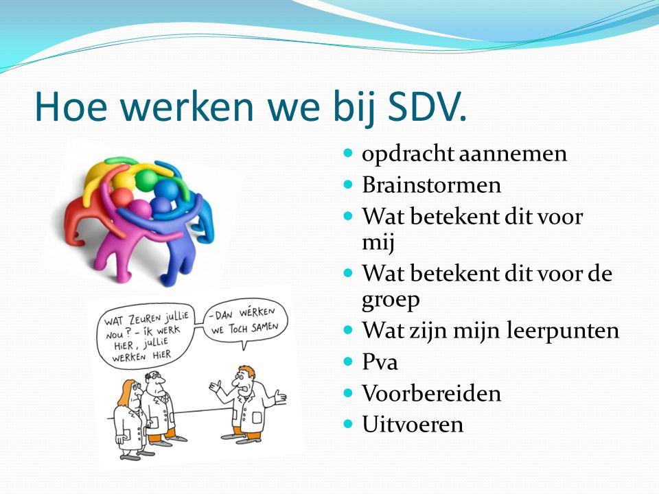 Hoe werken we bij SDV. opdracht aannemen Brainstormen Wat betekent dit voor mij Wat betekent dit voor de groep Wat zijn mijn leerpunten Pva Voorbereid