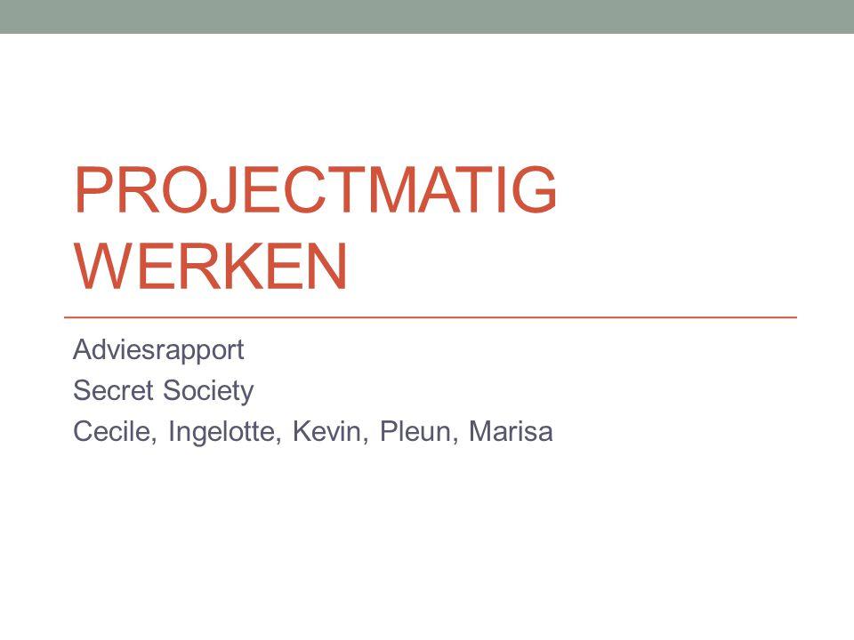 PROJECTMATIG WERKEN Adviesrapport Secret Society Cecile, Ingelotte, Kevin, Pleun, Marisa