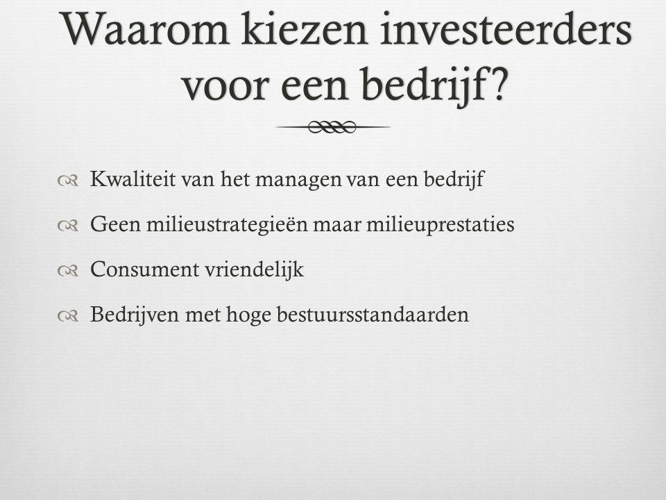 Waarom kiezen investeerders voor een bedrijf?  Kwaliteit van het managen van een bedrijf  Geen milieustrategieën maar milieuprestaties  Consument v