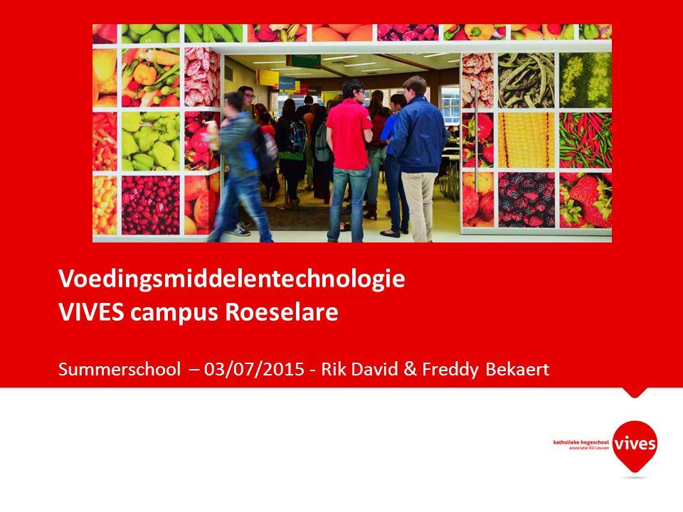 Voedingsmiddelentechnologie VIVES campus Roeselare Summerschool – 03/07/2015 - Rik David & Freddy Bekaert