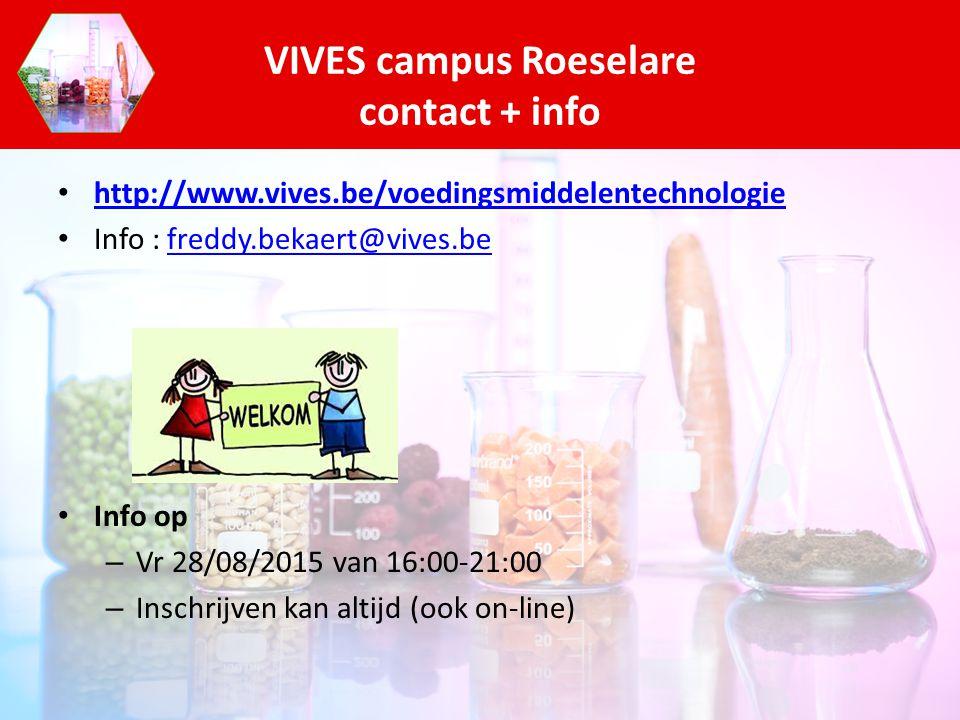 http://www.vives.be/voedingsmiddelentechnologie Info : freddy.bekaert@vives.befreddy.bekaert@vives.be Info op – Vr 28/08/2015 van 16:00-21:00 – Inschr