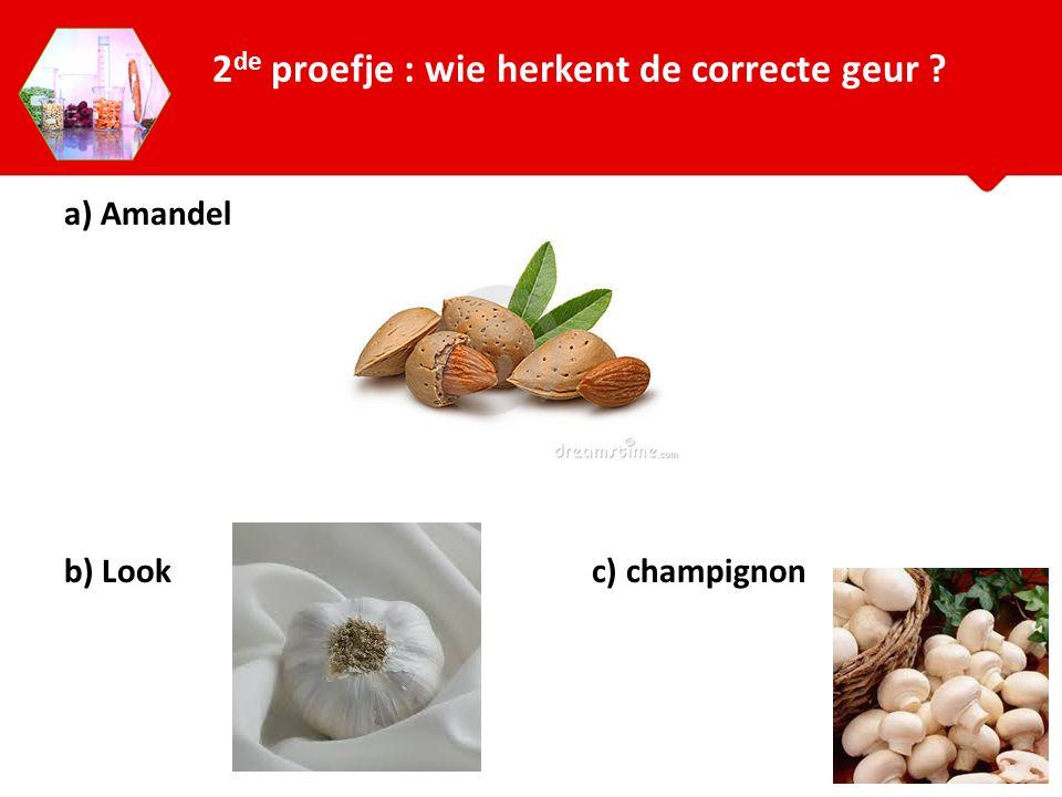 a) Amandel b) Look c) champignon 2 de proefje : wie herkent de correcte geur ?