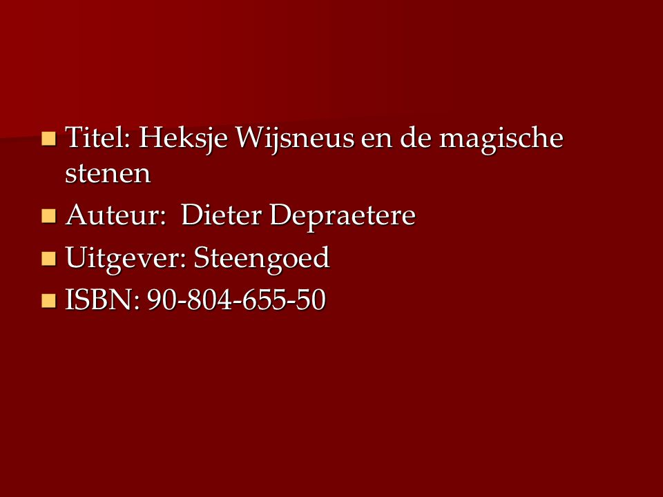 Titel: Heksje Wijsneus en de magische stenen Titel: Heksje Wijsneus en de magische stenen Auteur: Dieter Depraetere Auteur: Dieter Depraetere Uitgever