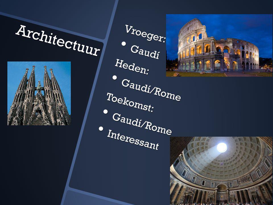 Vroeger: Gaudí GaudíHeden: Gaudí/Rome Gaudí/RomeToekomst: Interessant Interessant Architectuur