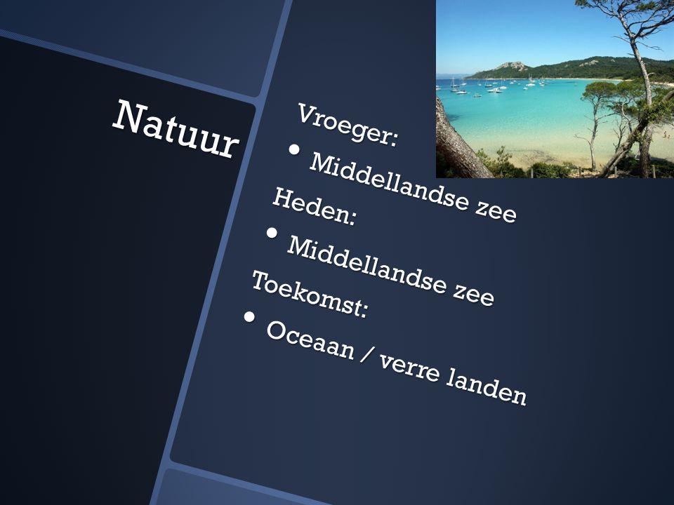 Vroeger: Middellandse zee Middellandse zeeHeden: Toekomst: Oceaan / verre landen Oceaan / verre landen Natuur