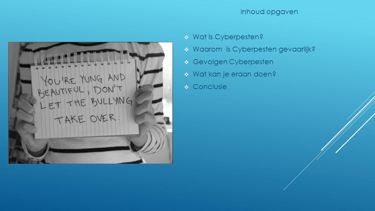 Inhoud opgaven  Wat is Cyberpesten?  Waarom is Cyberpesten gevaarlijk?  Gevolgen Cyberpesten  Wat kan je eraan doen?  Conclusie