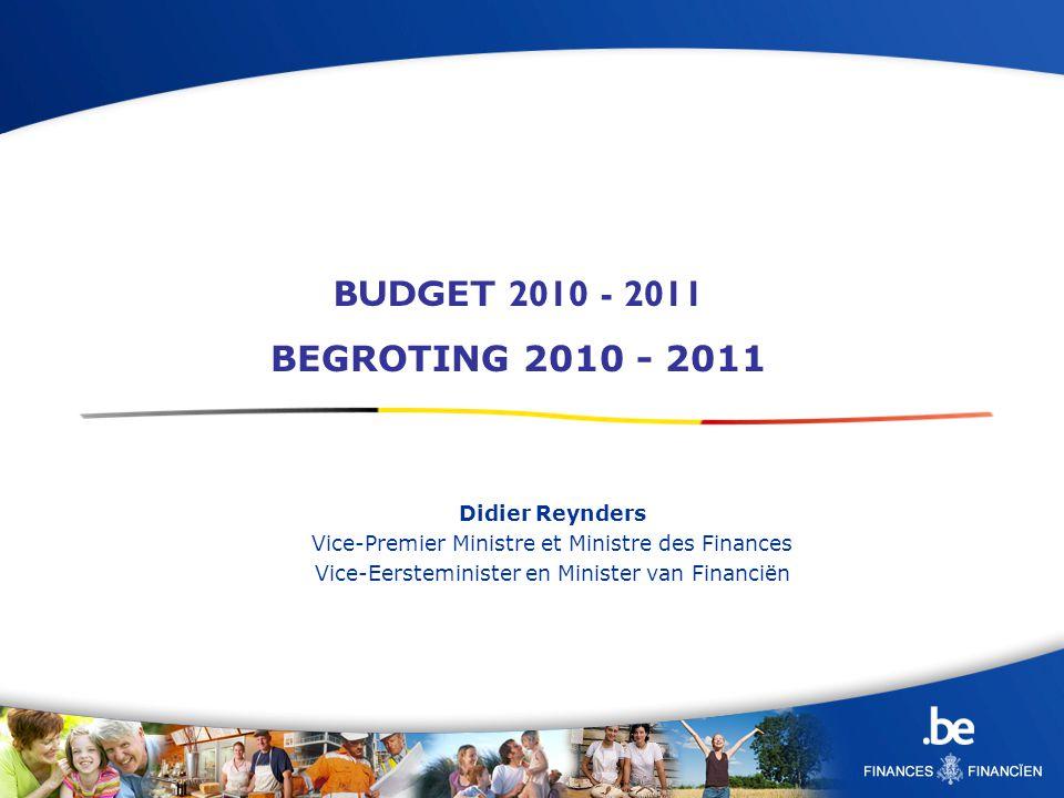 Didier Reynders Vice-Premier Ministre et Ministre des Finances Vice-Eersteminister en Minister van Financiën BUDGET 2010 - 2011 BEGROTING 2010 - 2011