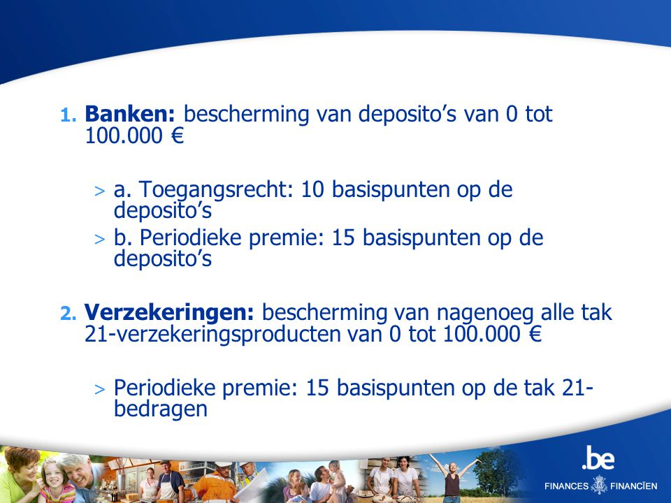 1.Banken: bescherming van depositos van 0 tot 100.000 > a.