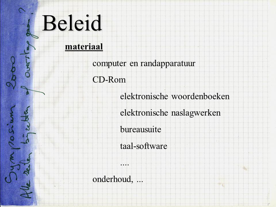 Beleid materiaal computer en randapparatuur CD-Rom elektronische woordenboeken elektronische naslagwerken bureausuite taal-software.... onderhoud,...