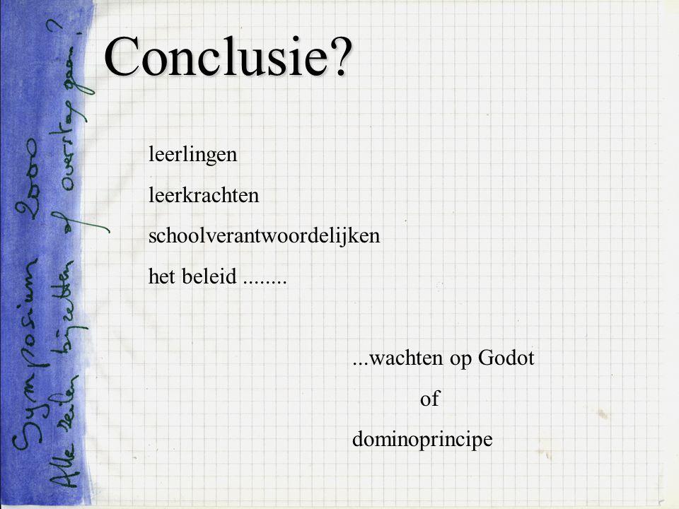 Conclusie? leerlingen leerkrachten schoolverantwoordelijken het beleid...........wachten op Godot of dominoprincipe