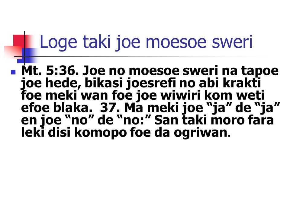 Loge taki joe moesoe sweri Mt.5:36.