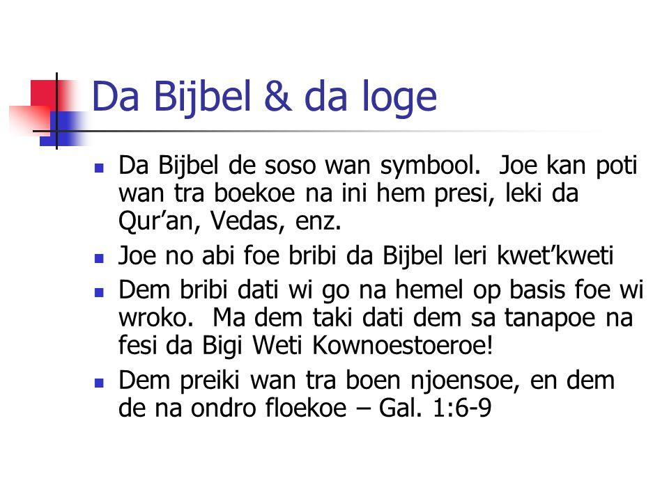 Da Bijbel & da loge Da Bijbel de soso wan symbool. Joe kan poti wan tra boekoe na ini hem presi, leki da Quran, Vedas, enz. Joe no abi foe bribi da Bi