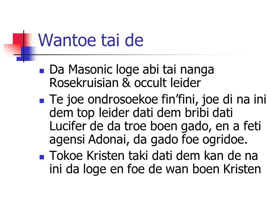 Wantoe tai de Da Masonic loge abi tai nanga Rosekruisian & occult leider Te joe ondrosoekoe finfini, joe di na ini dem top leider dati dem bribi dati Lucifer de da troe boen gado, en a feti agensi Adonai, da gado foe ogridoe.