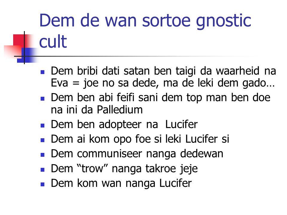 Dem de wan sortoe gnostic cult Dem bribi dati satan ben taigi da waarheid na Eva = joe no sa dede, ma de leki dem gado… Dem ben abi feifi sani dem top