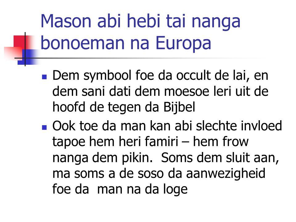 Mason abi hebi tai nanga bonoeman na Europa Dem symbool foe da occult de lai, en dem sani dati dem moesoe leri uit de hoofd de tegen da Bijbel Ook toe