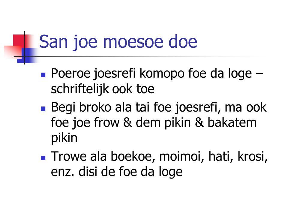 San joe moesoe doe Poeroe joesrefi komopo foe da loge – schriftelijk ook toe Begi broko ala tai foe joesrefi, ma ook foe joe frow & dem pikin & bakatem pikin Trowe ala boekoe, moimoi, hati, krosi, enz.