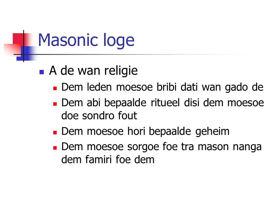 Masonic loge A de wan religie Dem leden moesoe bribi dati wan gado de Dem abi bepaalde ritueel disi dem moesoe doe sondro fout Dem moesoe hori bepaald