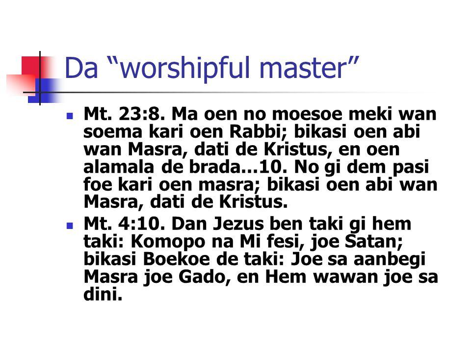 Da worshipful master Mt.23:8.