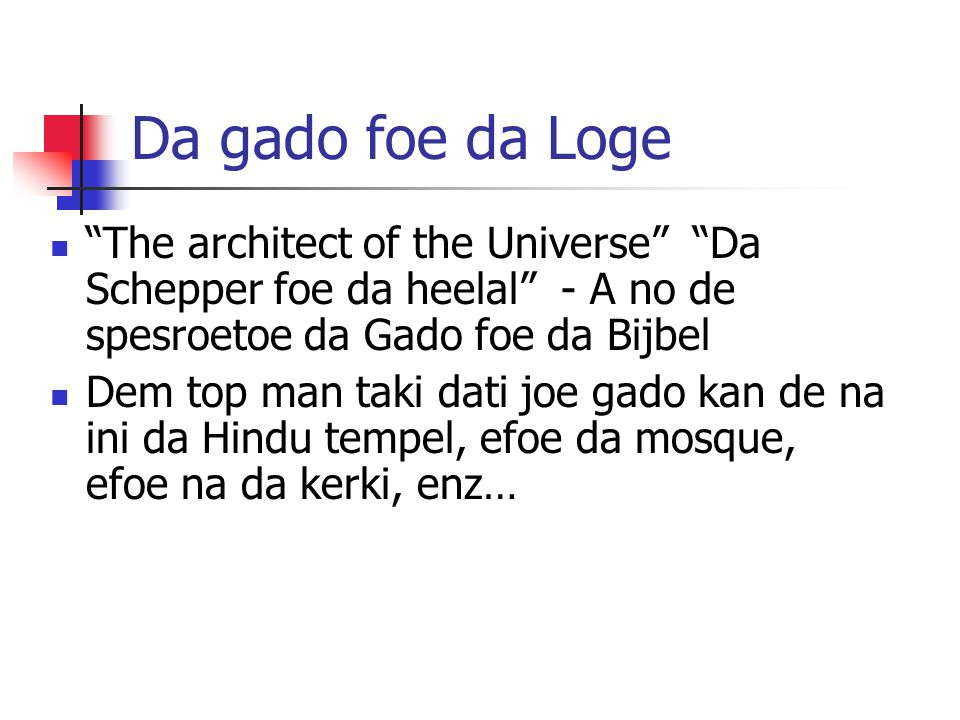 Da gado foe da Loge The architect of the Universe Da Schepper foe da heelal - A no de spesroetoe da Gado foe da Bijbel Dem top man taki dati joe gado