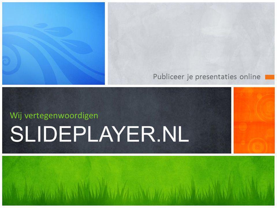 Publiceer je presentaties online Wij vertegenwoordigen SLIDEPLAYER.NL