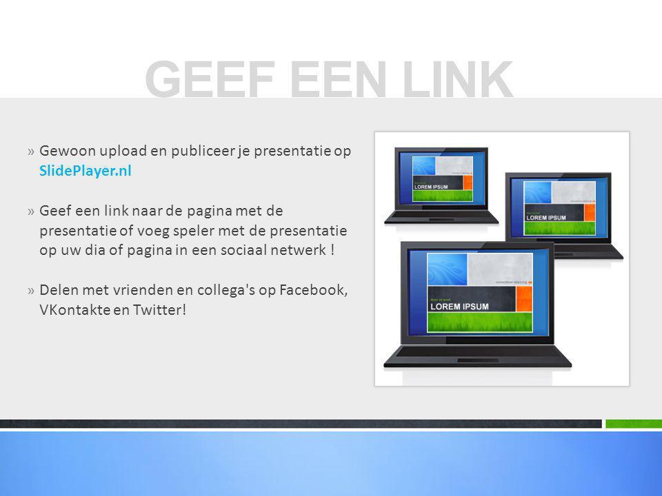 » Gewoon upload en publiceer je presentatie op SlidePlayer.nl » Geef een link naar de pagina met de presentatie of voeg speler met de presentatie op uw dia of pagina in een sociaal netwerk .