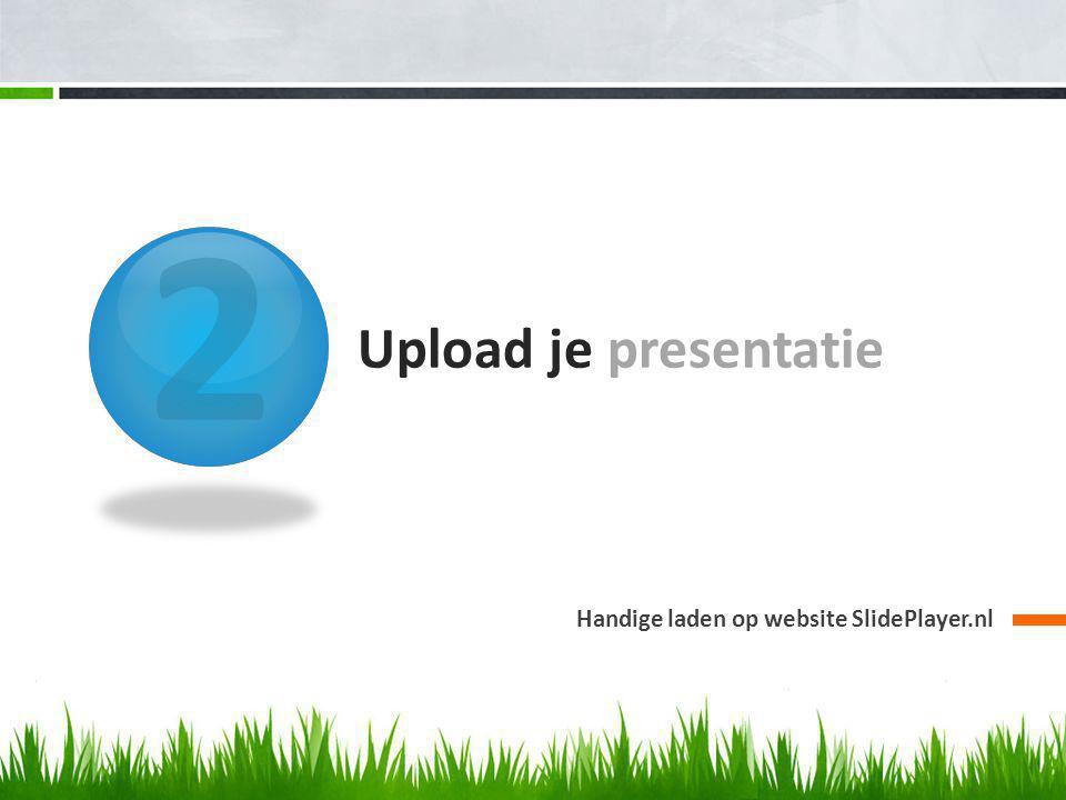 2 Upload je presentatie Handige laden op website SlidePlayer.nl