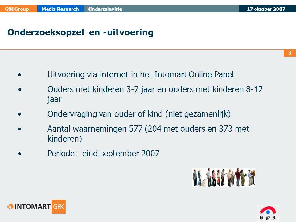 17 oktober 2007 GfK GroupMedia ResearchKindertelevisie 3 •Uitvoering via internet in het Intomart Online Panel •Ouders met kinderen 3-7 jaar en ouders