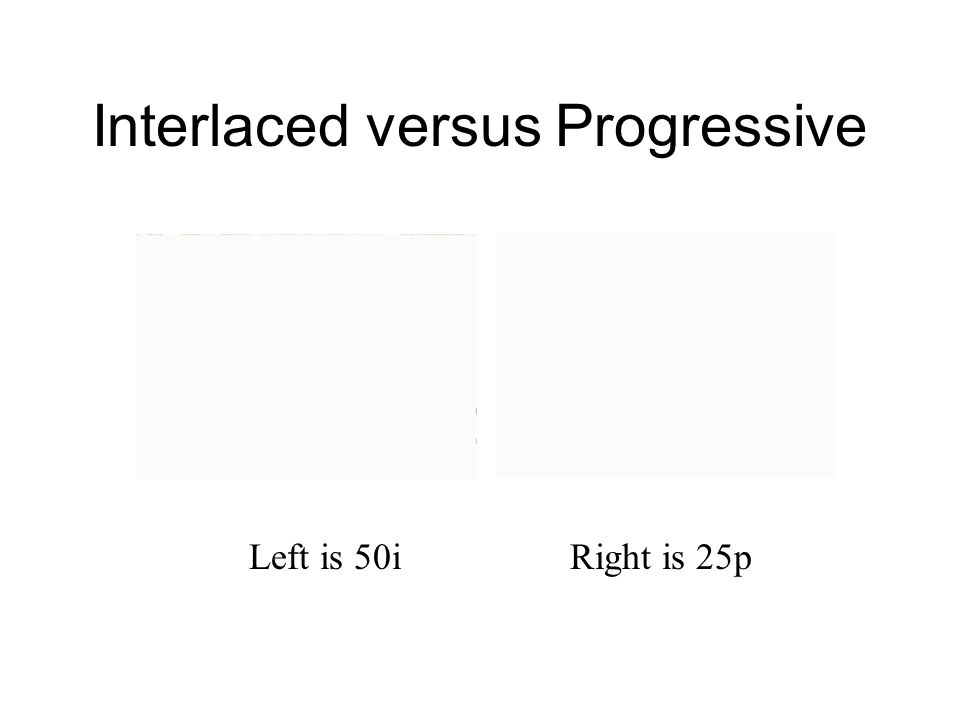 Interlaced versus Progressive Left is 50i Right is 25p