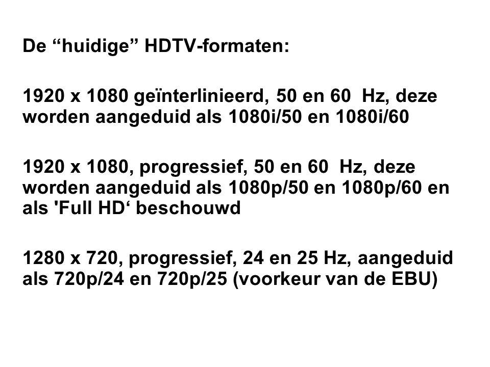 De huidige HDTV-formaten: 1920 x 1080 geïnterlinieerd, 50 en 60 Hz, deze worden aangeduid als 1080i/50 en 1080i/60 1920 x 1080, progressief, 50 en 60 Hz, deze worden aangeduid als 1080p/50 en 1080p/60 en als Full HD' beschouwd 1280 x 720, progressief, 24 en 25 Hz, aangeduid als 720p/24 en 720p/25 (voorkeur van de EBU)