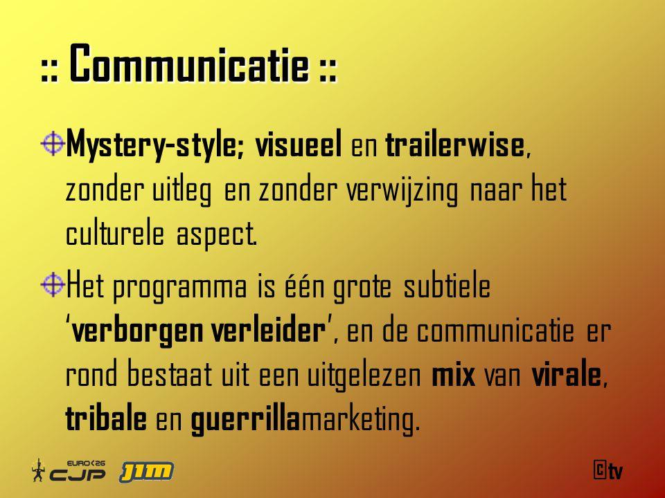 ©tv :: Communicatie :: Mystery-style; visueel en trailerwise, zonder uitleg en zonder verwijzing naar het culturele aspect.