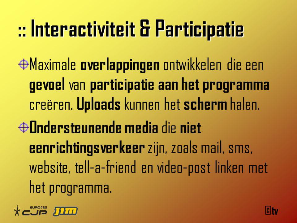©tv :: Interactiviteit & Participatie Maximale overlappingen ontwikkelen die een gevoel van participatie aan het programma creëren.