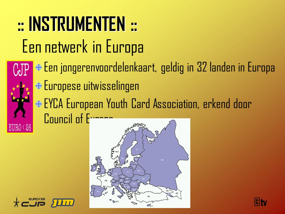 ©tv Een jongerenvoordelenkaart, geldig in 32 landen in Europa Europese uitwisselingen EYCA European Youth Card Association, erkend door Council of Eur