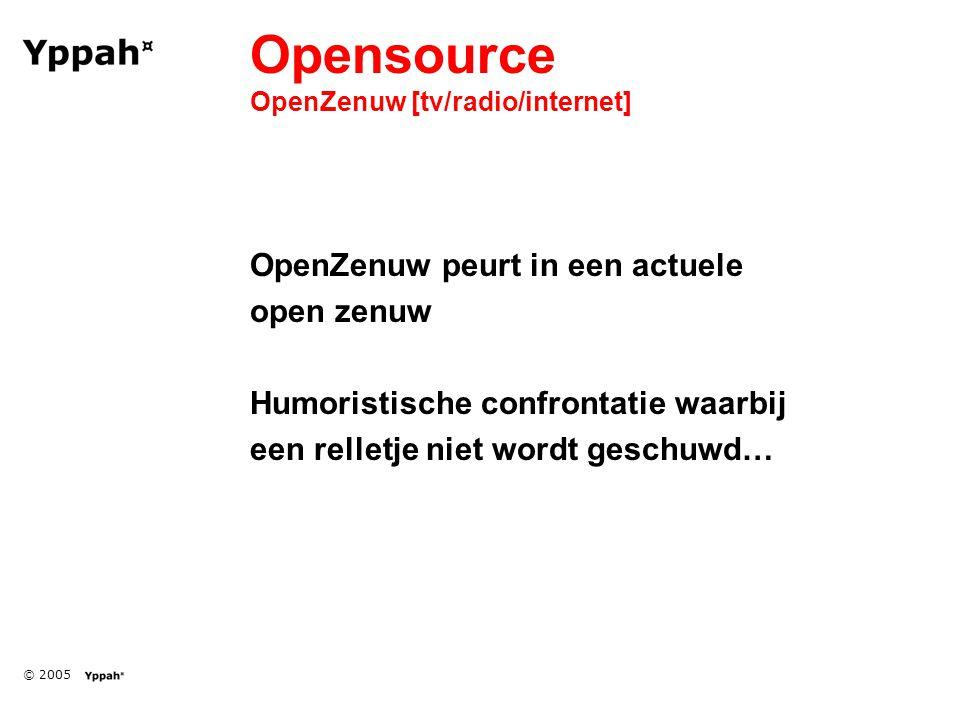 © 2005 Opensource OpenZenuw [tv/radio/internet] OpenZenuw peurt in een actuele open zenuw Humoristische confrontatie waarbij een relletje niet wordt geschuwd…