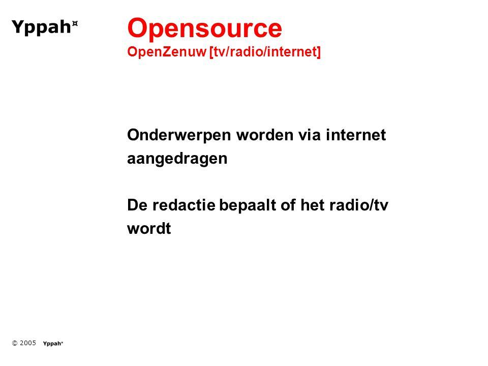© 2005 Opensource OpenZenuw [tv/radio/internet] Onderwerpen worden via internet aangedragen De redactie bepaalt of het radio/tv wordt