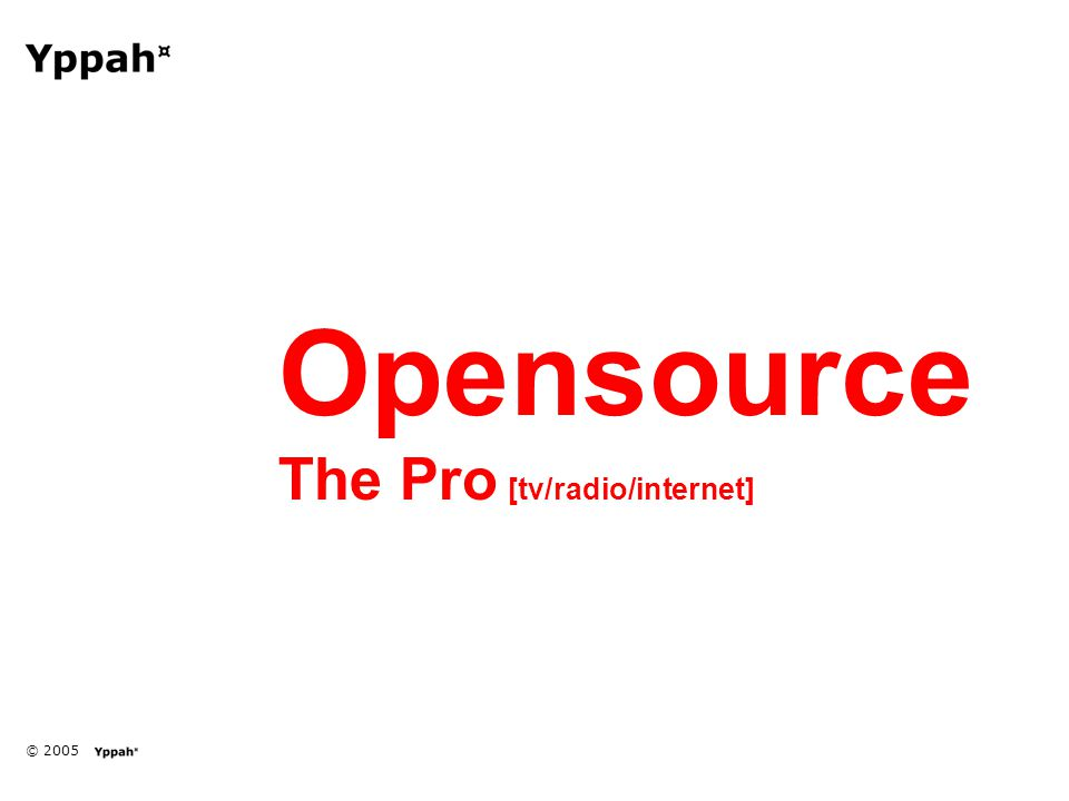 © 2005 Opensource The Pro [tv/radio/internet]