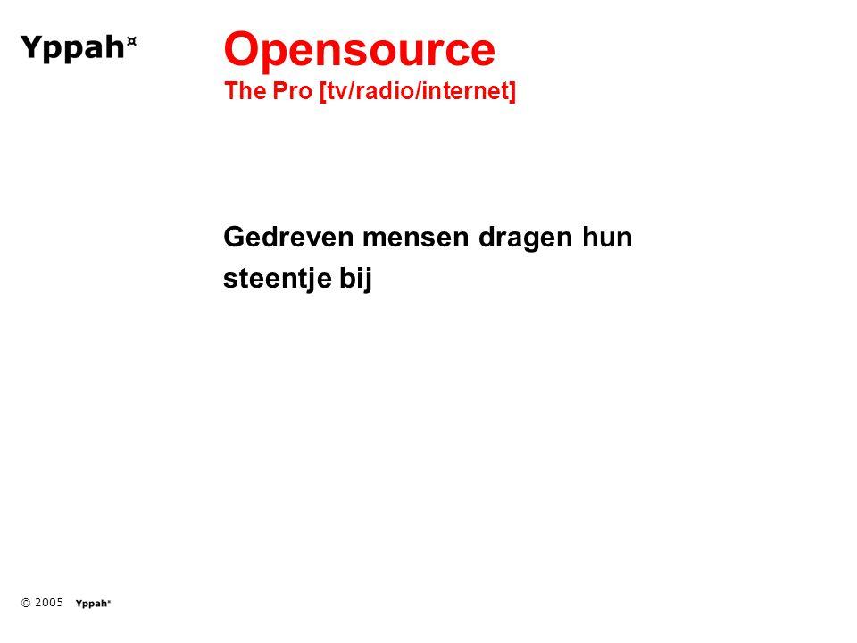© 2005 Opensource The Pro [tv/radio/internet] Gedreven mensen dragen hun steentje bij