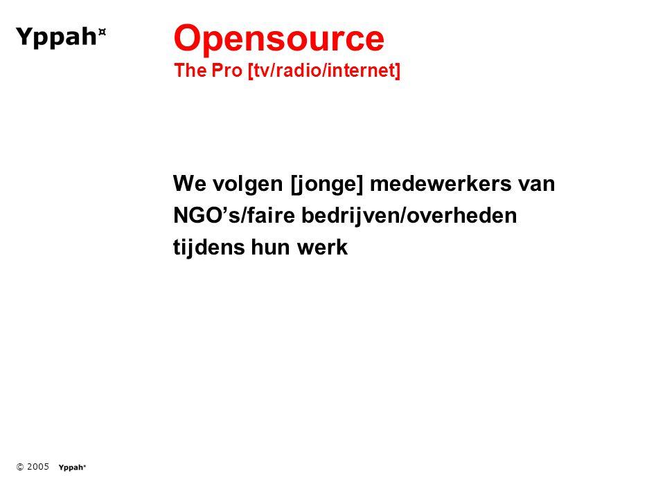 © 2005 Opensource The Pro [tv/radio/internet] We volgen [jonge] medewerkers van NGO's/faire bedrijven/overheden tijdens hun werk