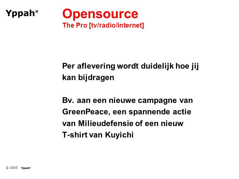 © 2005 Opensource The Pro [tv/radio/internet] Per aflevering wordt duidelijk hoe jij kan bijdragen Bv.