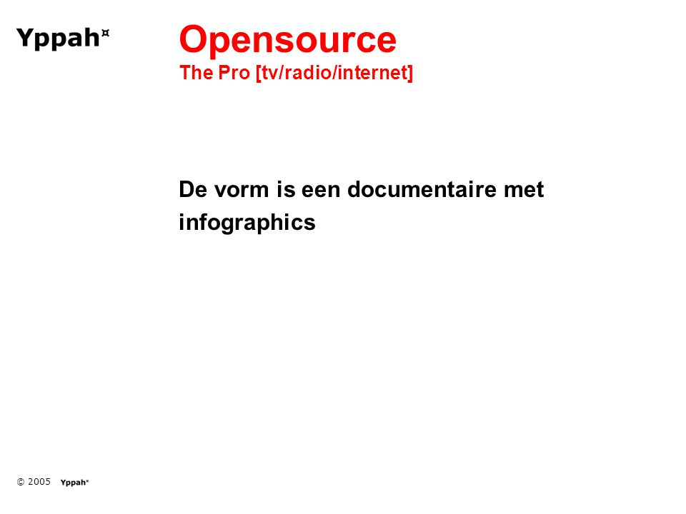 © 2005 Opensource The Pro [tv/radio/internet] De vorm is een documentaire met infographics